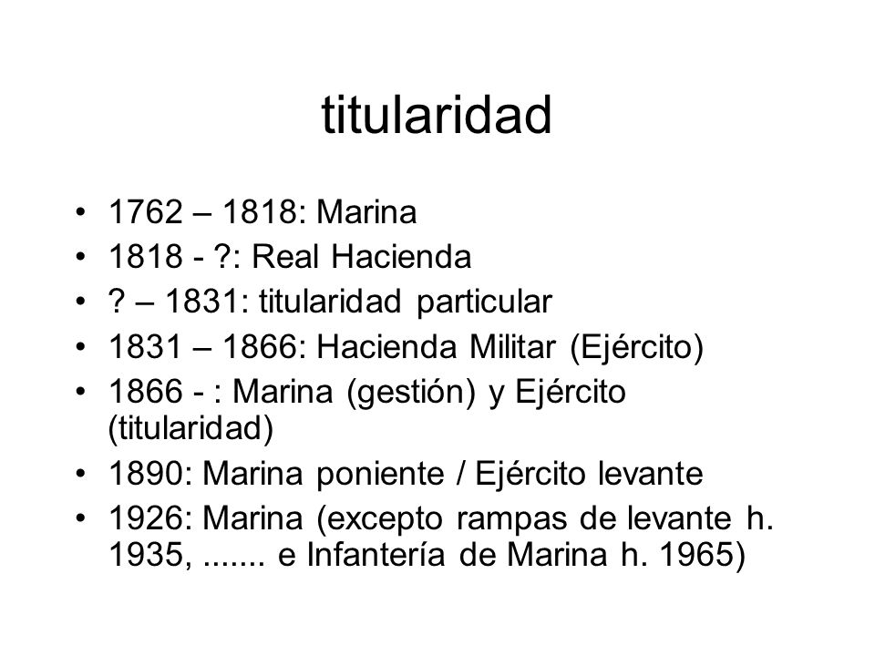 titularidad 1762 – 1818: Marina 1818 - : Real Hacienda