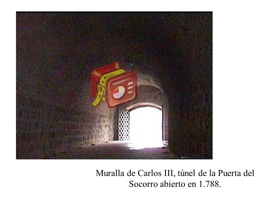 Muralla de Carlos III, túnel de la Puerta del Socorro abierto en 1.788.