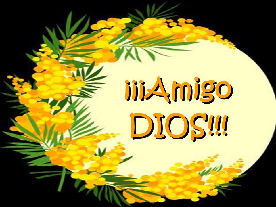 ¡¡¡Amigo DIOS!!!