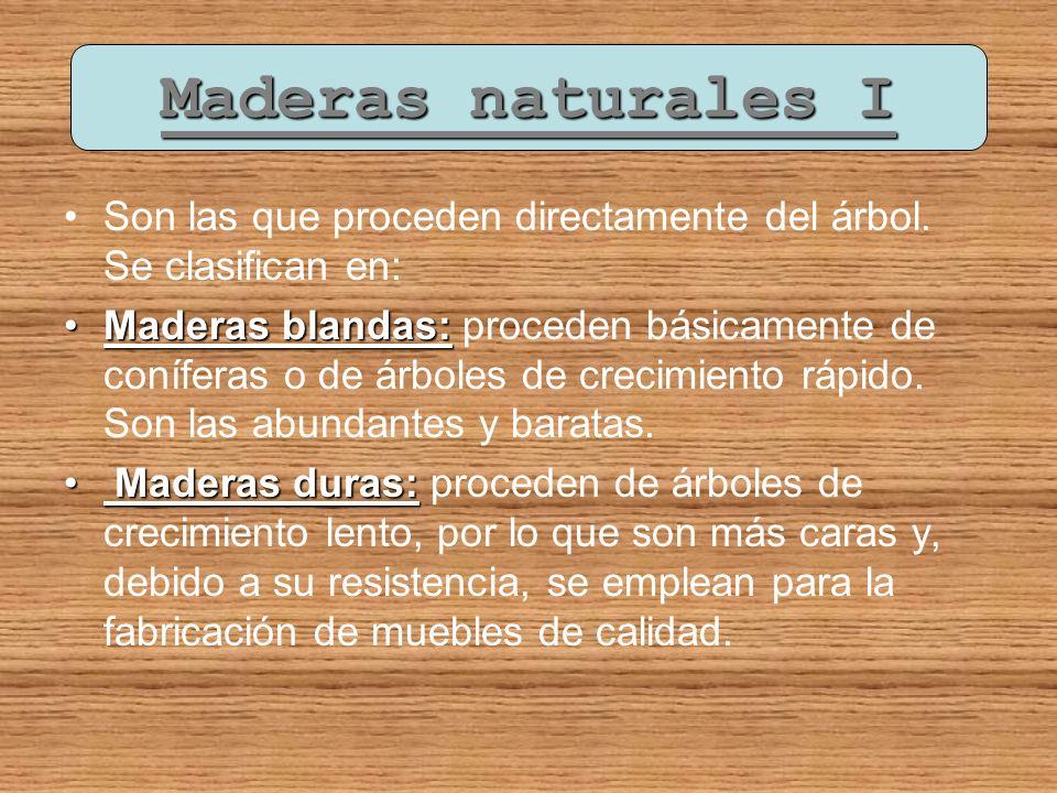 Maderas naturales I Son las que proceden directamente del árbol. Se clasifican en: