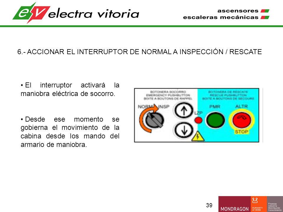 6.- ACCIONAR EL INTERRUPTOR DE NORMAL A INSPECCIÓN / RESCATE