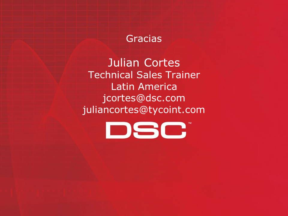 Gracias Julian Cortes Technical Sales Trainer Latin America jcortes@dsc.com juliancortes@tycoint.com