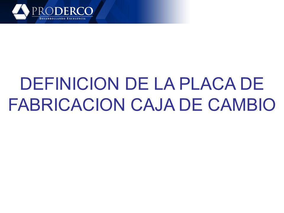 DEFINICION DE LA PLACA DE FABRICACION CAJA DE CAMBIO