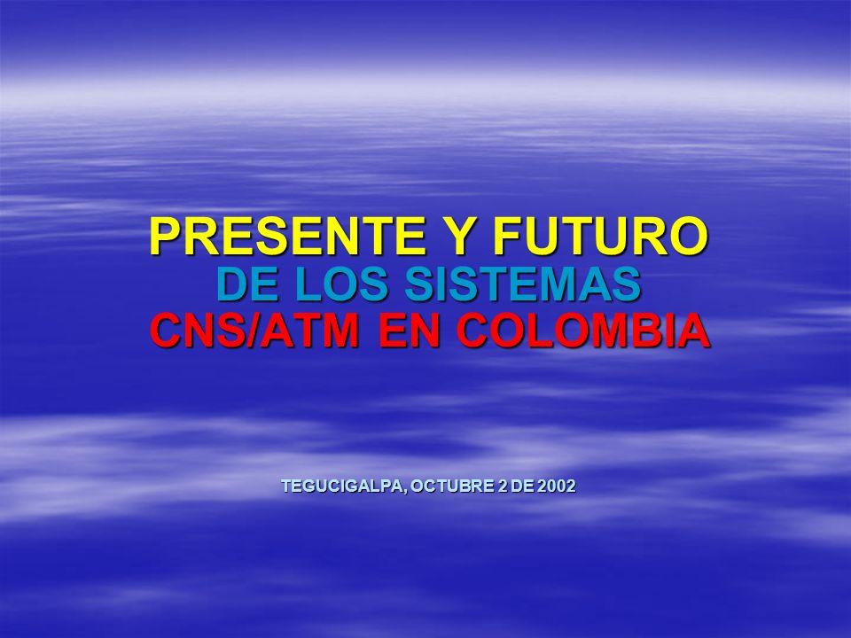 PRESENTE Y FUTURO DE LOS SISTEMAS CNS/ATM EN COLOMBIA