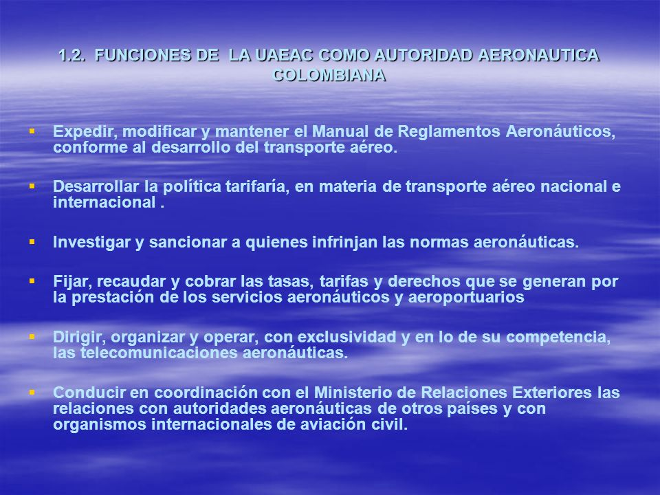 1.2. FUNCIONES DE LA UAEAC COMO AUTORIDAD AERONAUTICA COLOMBIANA