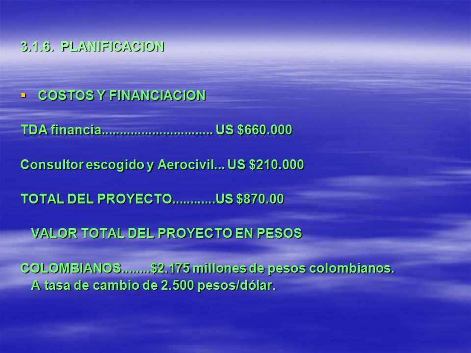 3.1.6. PLANIFICACION COSTOS Y FINANCIACION. TDA financia............................... US $660.000.