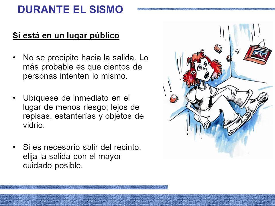 DURANTE EL SISMO Si está en un lugar público