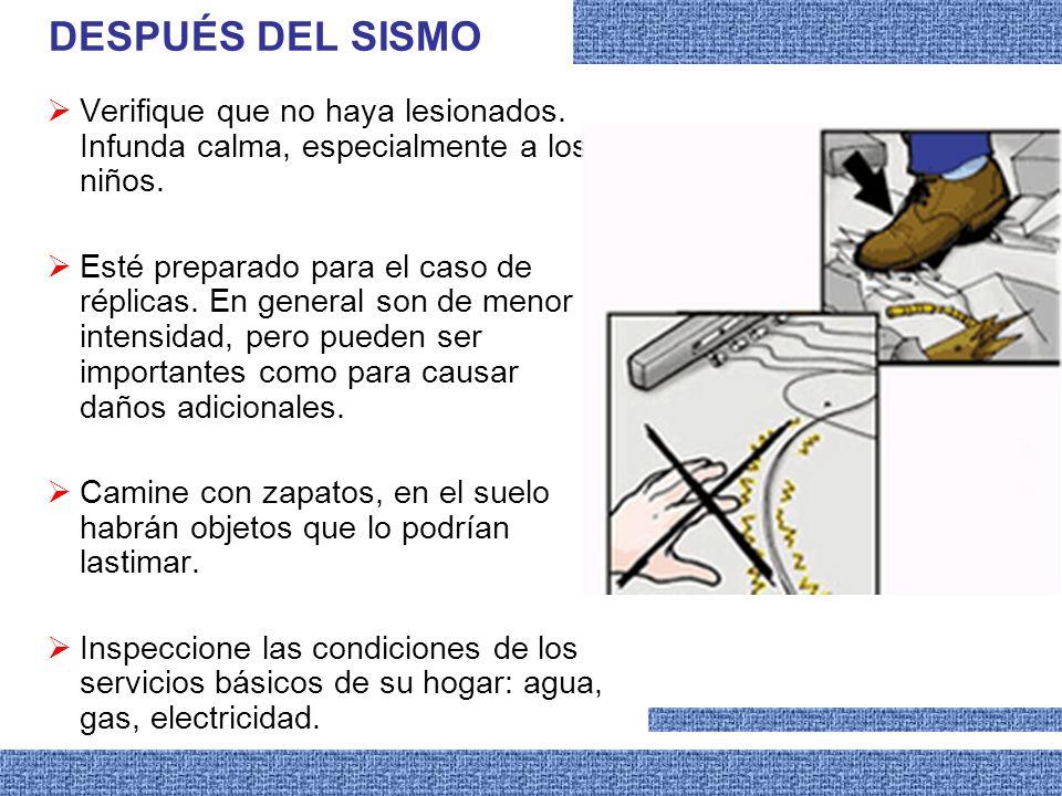 DESPUÉS DEL SISMO Verifique que no haya lesionados. Infunda calma, especialmente a los niños.