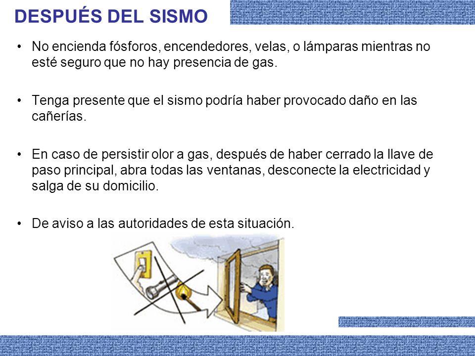 DESPUÉS DEL SISMO No encienda fósforos, encendedores, velas, o lámparas mientras no esté seguro que no hay presencia de gas.