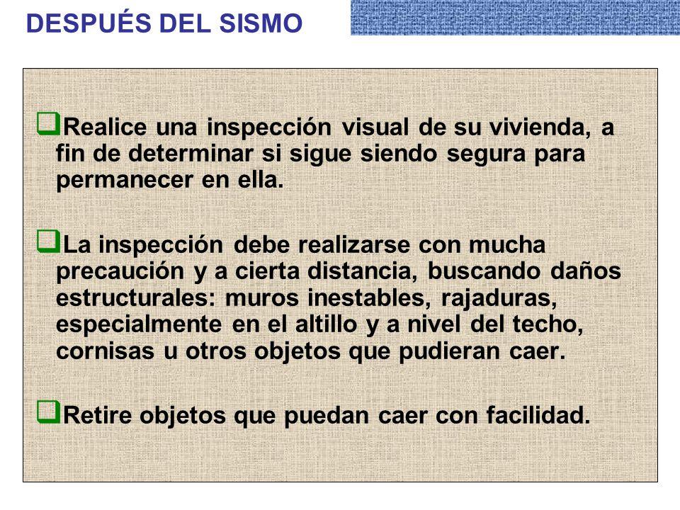 DESPUÉS DEL SISMO Realice una inspección visual de su vivienda, a fin de determinar si sigue siendo segura para permanecer en ella.