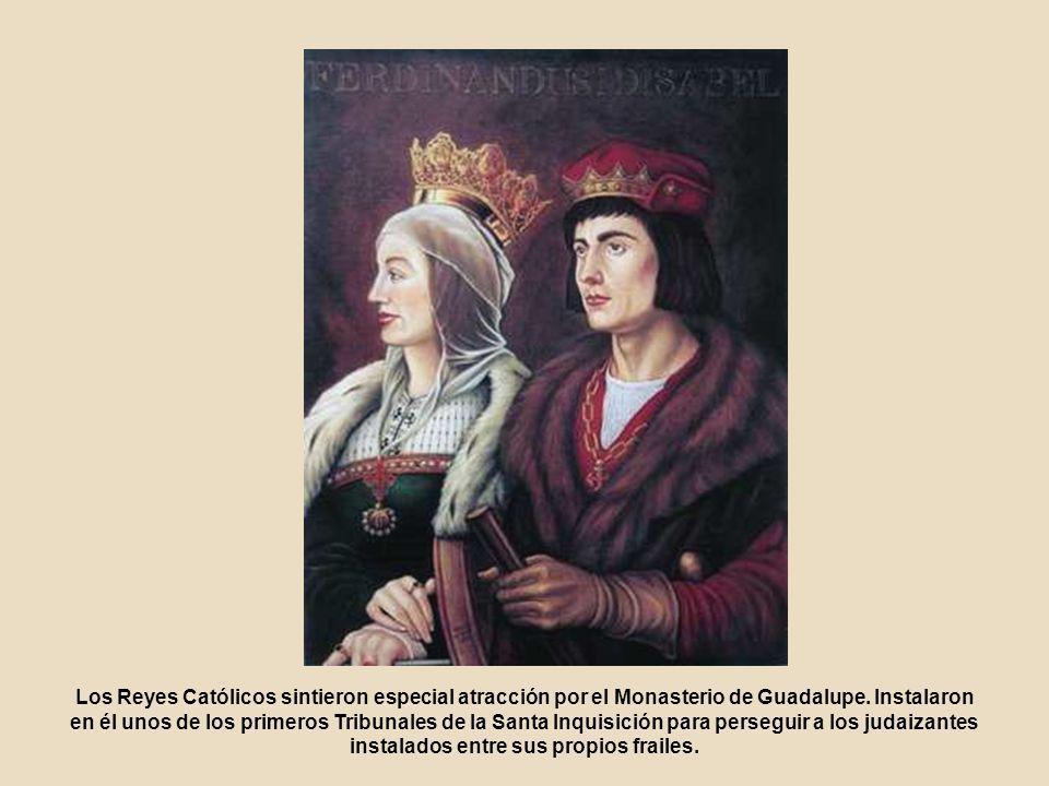 Los Reyes Católicos sintieron especial atracción por el Monasterio de Guadalupe.