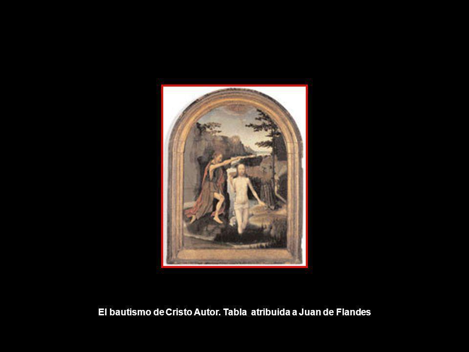 El bautismo de Cristo Autor. Tabla atribuida a Juan de Flandes