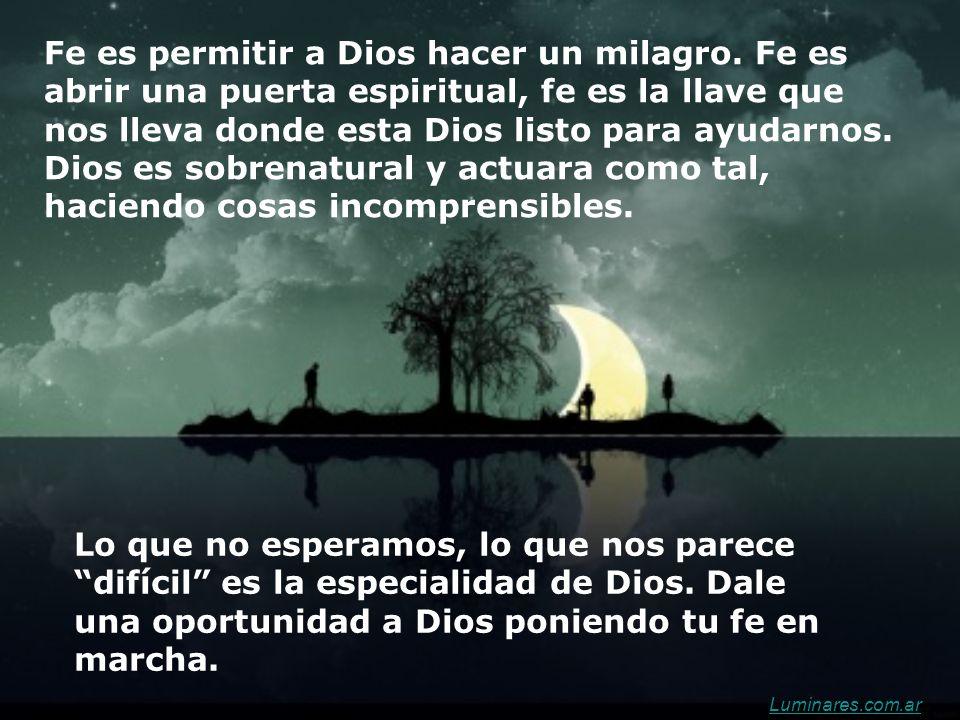 Fe es permitir a Dios hacer un milagro