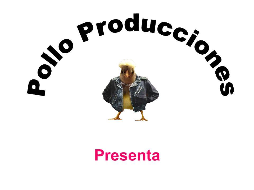Pollo Producciones Presenta