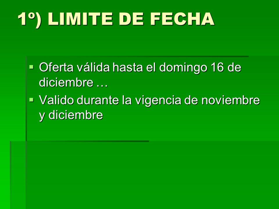 1º) LIMITE DE FECHA Oferta válida hasta el domingo 16 de diciembre …