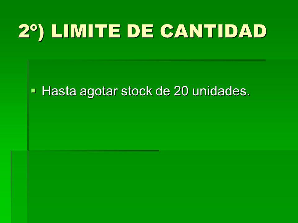 2º) LIMITE DE CANTIDAD Hasta agotar stock de 20 unidades.