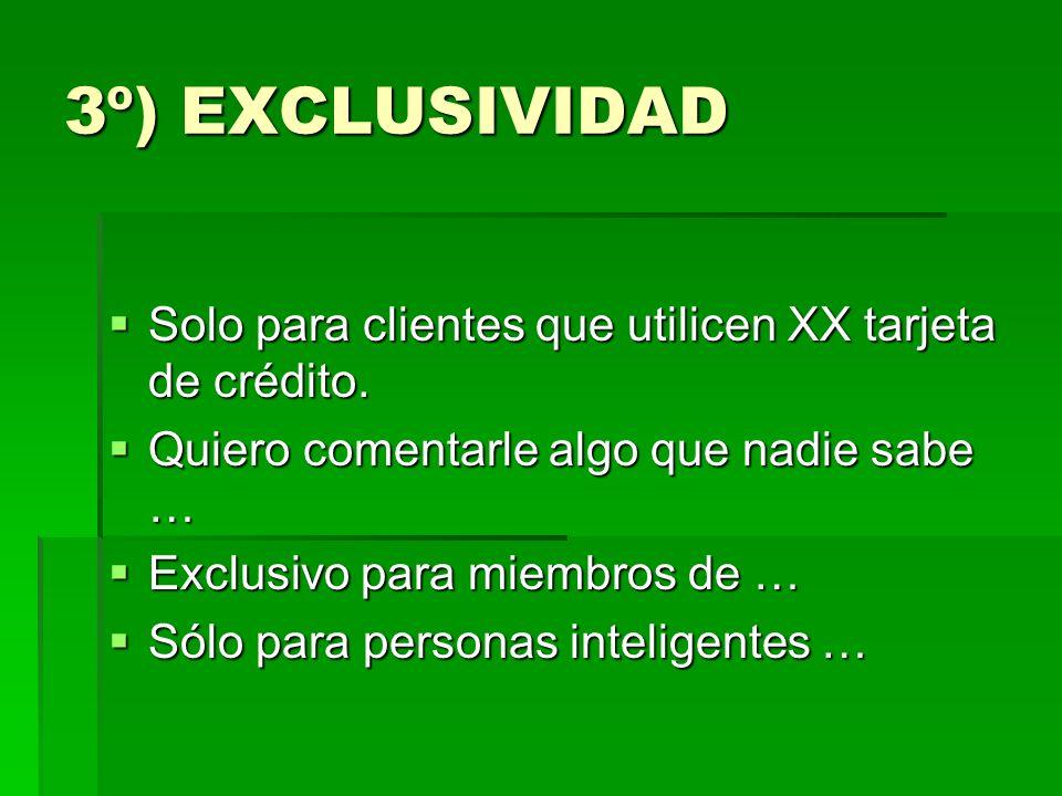 3º) EXCLUSIVIDAD Solo para clientes que utilicen XX tarjeta de crédito. Quiero comentarle algo que nadie sabe …