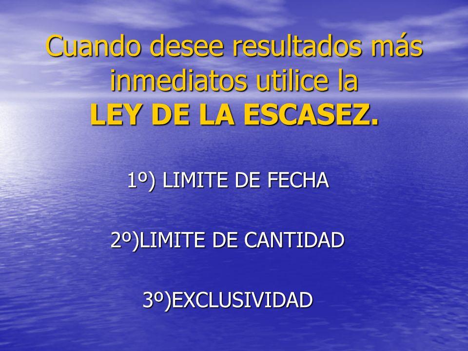 Cuando desee resultados más inmediatos utilice la LEY DE LA ESCASEZ.