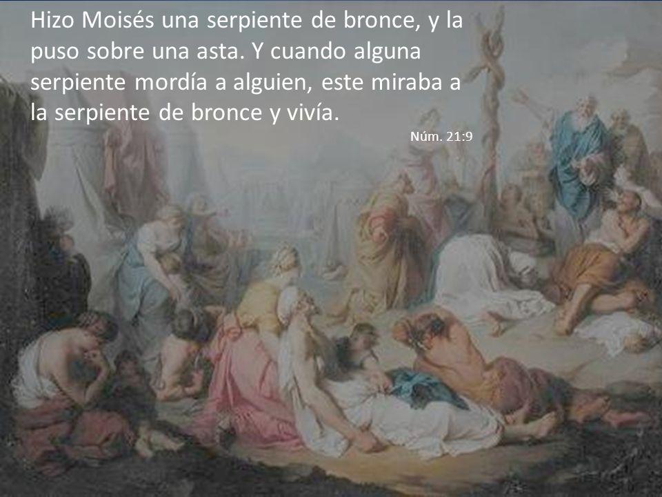 Hizo Moisés una serpiente de bronce, y la puso sobre una asta