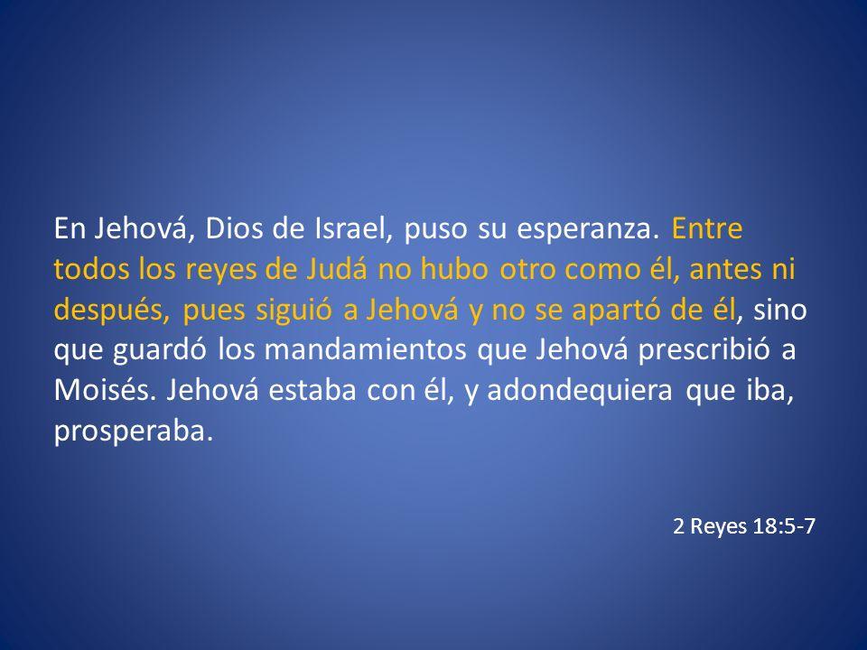En Jehová, Dios de Israel, puso su esperanza