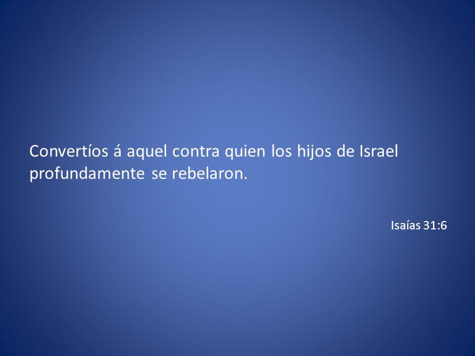 Convertíos á aquel contra quien los hijos de Israel profundamente se rebelaron.