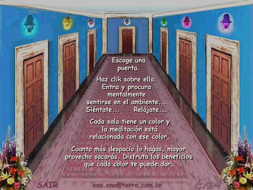 Escoge una puerta. Haz clik sobre ella. Entra y procura mentalmente sentirse en el ambiente... Siéntate... Relájate...