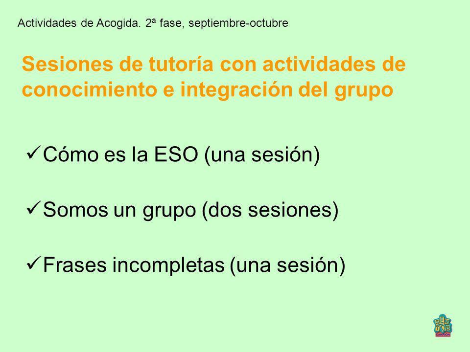 Cómo es la ESO (una sesión) Somos un grupo (dos sesiones)
