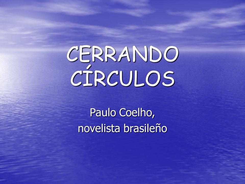 CERRANDO CÍRCULOS Paulo Coelho, novelista brasileño