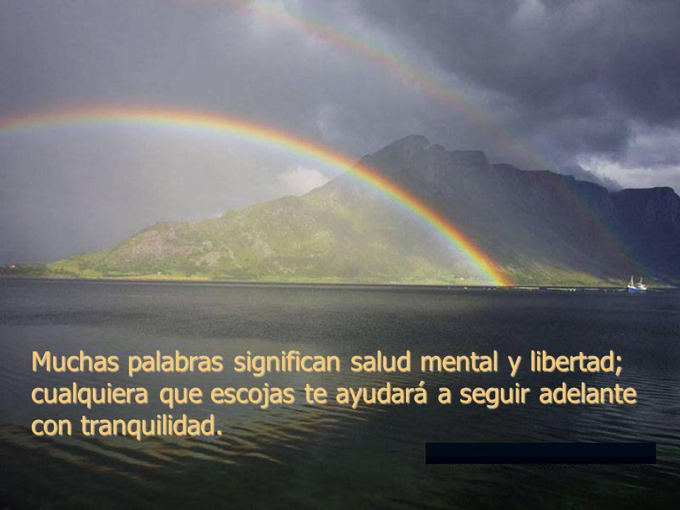 Muchas palabras significan salud mental y libertad; cualquiera que escojas te ayudará a seguir adelante con tranquilidad.