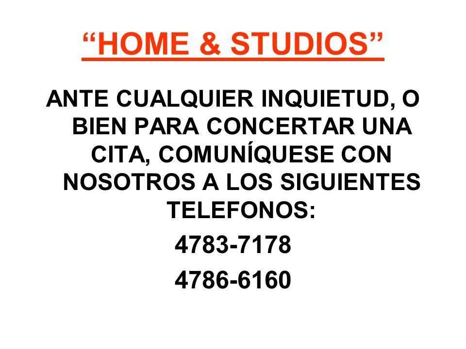 HOME & STUDIOS ANTE CUALQUIER INQUIETUD, O BIEN PARA CONCERTAR UNA CITA, COMUNÍQUESE CON NOSOTROS A LOS SIGUIENTES TELEFONOS: