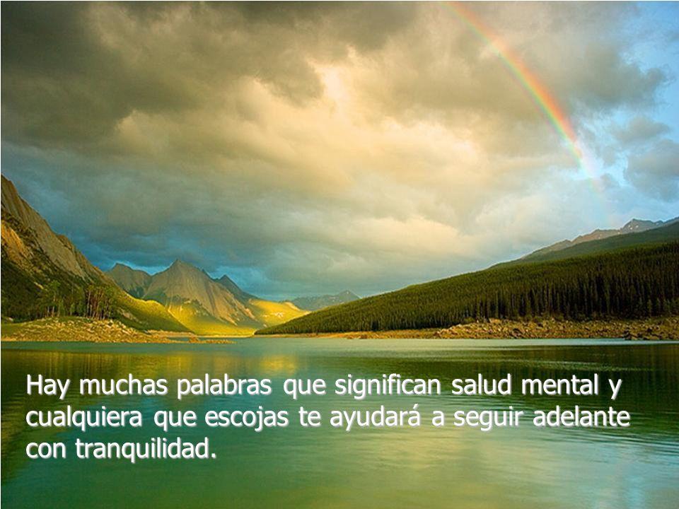 Hay muchas palabras que significan salud mental y cualquiera que escojas te ayudará a seguir adelante con tranquilidad.