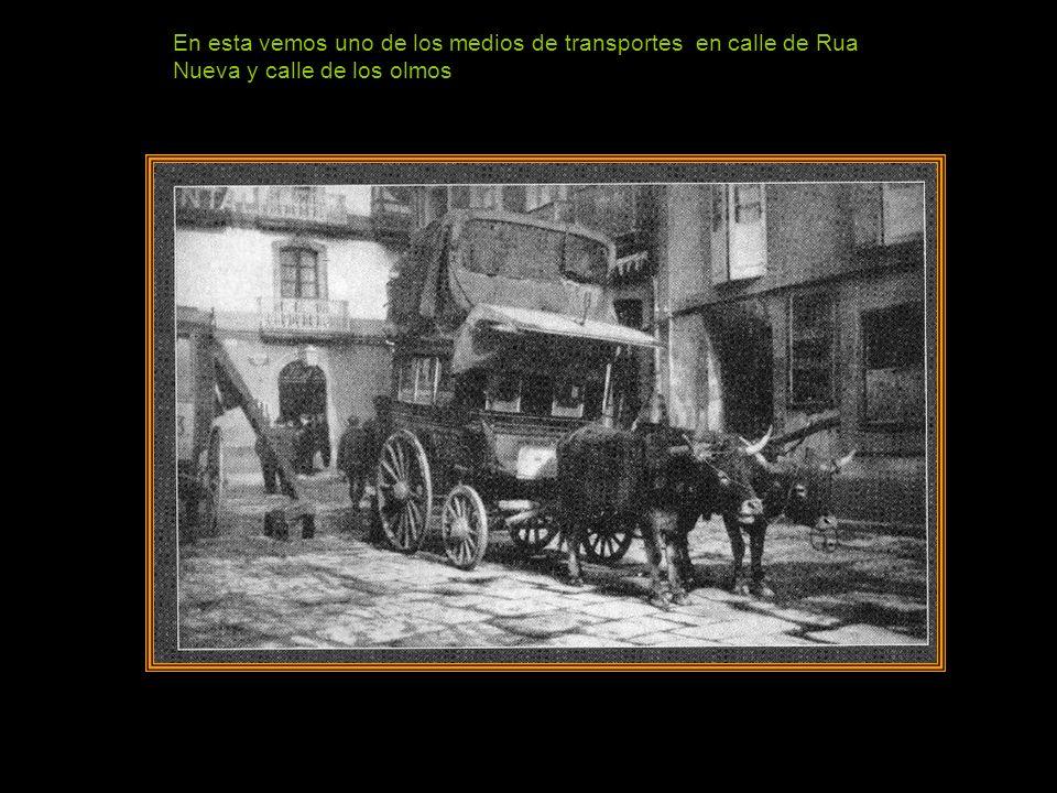 En esta vemos uno de los medios de transportes en calle de Rua Nueva y calle de los olmos