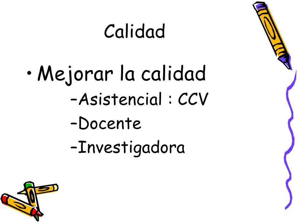Calidad Mejorar la calidad Asistencial : CCV Docente Investigadora
