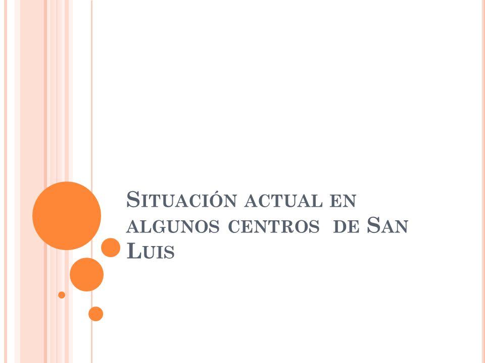 Situación actual en algunos centros de San Luis