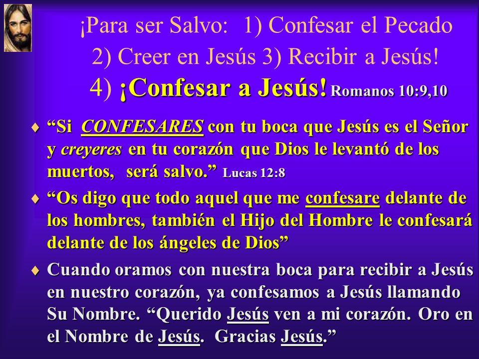 ¡Para ser Salvo: 1) Confesar el Pecado 2) Creer en Jesús 3) Recibir a Jesús! 4) ¡Confesar a Jesús! Romanos 10:9,10