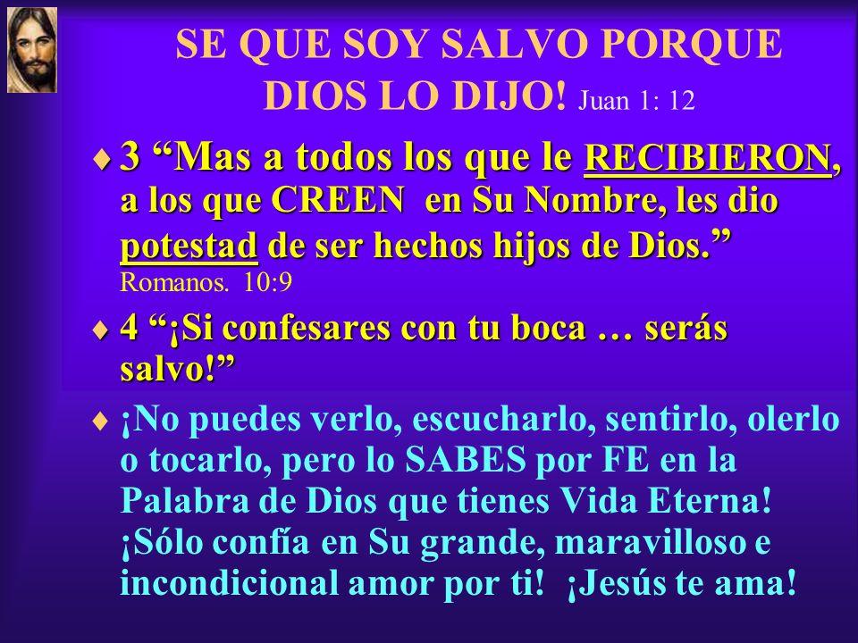 SE QUE SOY SALVO PORQUE DIOS LO DIJO! Juan 1: 12
