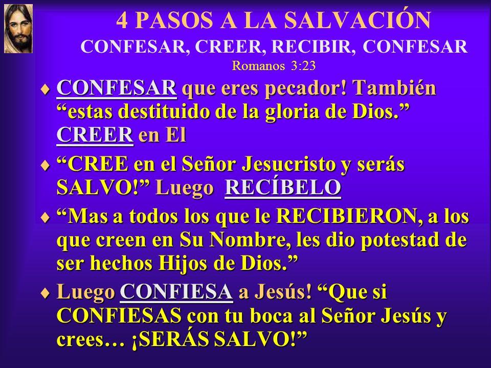 4 PASOS A LA SALVACIÓN CONFESAR, CREER, RECIBIR, CONFESAR Romanos 3:23