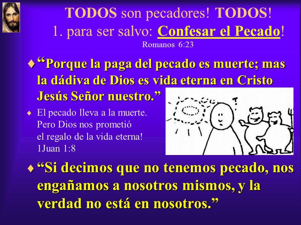 TODOS son pecadores. TODOS. 1. para ser salvo: Confesar el Pecado