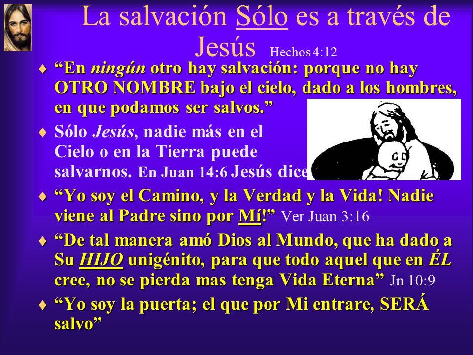 La salvación Sólo es a través de Jesús Hechos 4:12