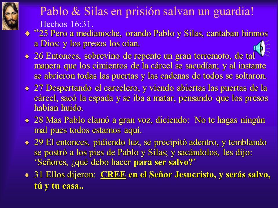 Pablo & Silas en prisión salvan un guardia! Hechos 16:31.