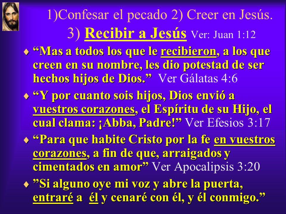 1)Confesar el pecado 2) Creer en Jesús