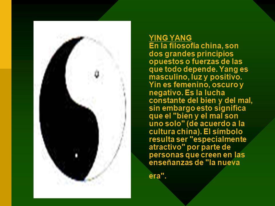 YING YANG En la filosofía china, son dos grandes principios opuestos o fuerzas de las que todo depende.
