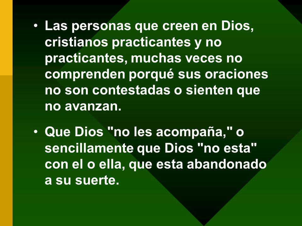 Las personas que creen en Dios, cristianos practicantes y no practicantes, muchas veces no comprenden porqué sus oraciones no son contestadas o sienten que no avanzan.