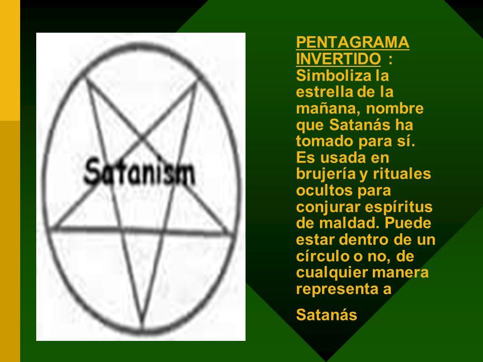 PENTAGRAMA INVERTIDO : Simboliza la estrella de la mañana, nombre que Satanás ha tomado para sí.