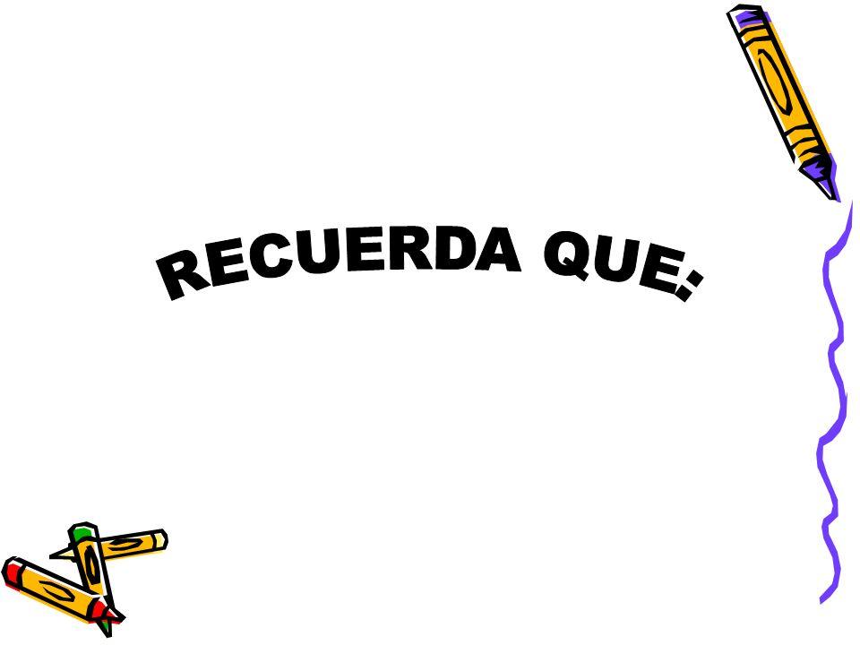 RECUERDA QUE: