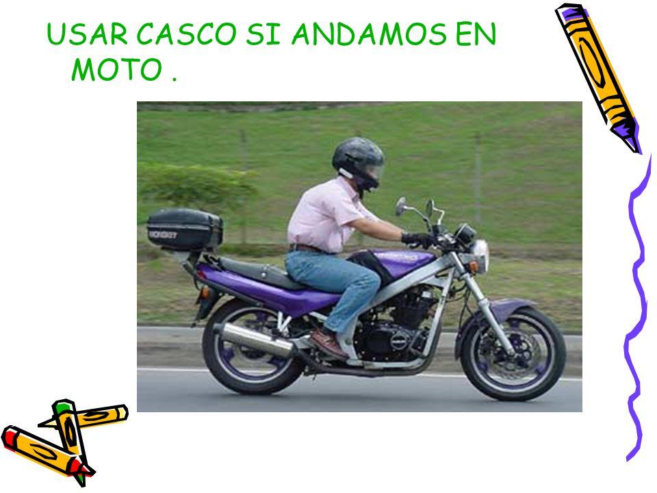 USAR CASCO SI ANDAMOS EN MOTO .