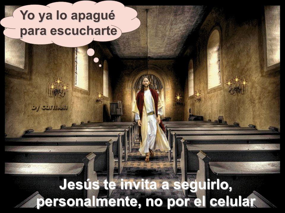Jesús te invita a seguirlo, personalmente, no por el celular
