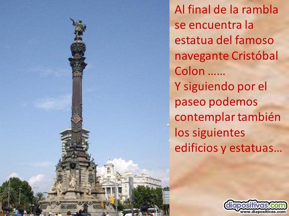 Al final de la rambla se encuentra la estatua del famoso navegante Cristóbal Colon ……