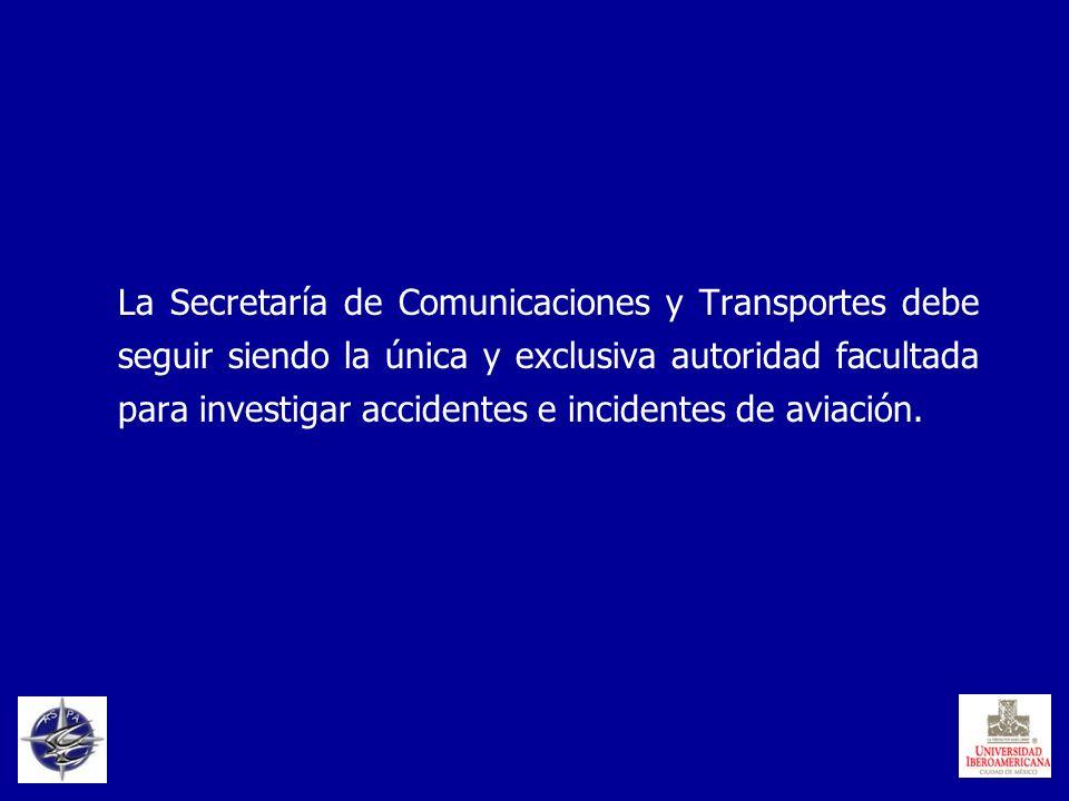 La Secretaría de Comunicaciones y Transportes debe seguir siendo la única y exclusiva autoridad facultada para investigar accidentes e incidentes de aviación.
