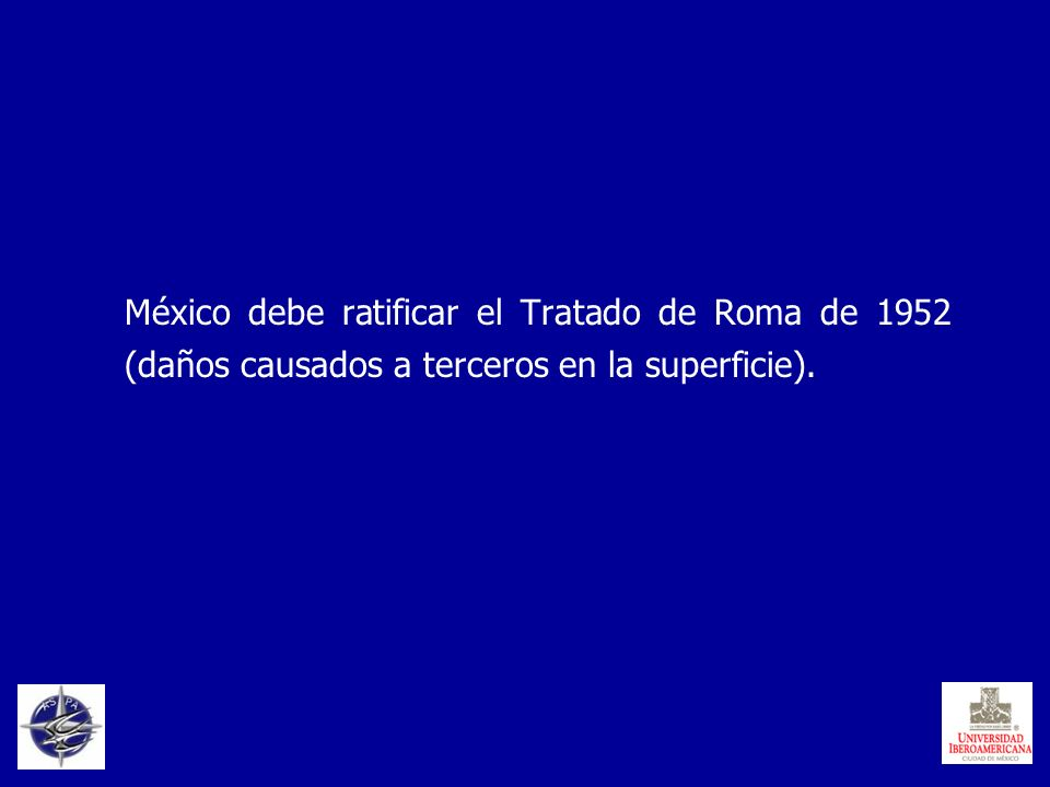 México debe ratificar el Tratado de Roma de 1952 (daños causados a terceros en la superficie).